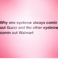 768b3531180 Why One Eyebrow Always Comin Out Gucci and the Other Eyebrow Comin Out  Walmart 👀 but at Least It s Friday! 😁 Tgif Makeup Bitchplease Regram Glam  ...