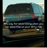 Memes, Dirty, and Texas: Why pay for advertising when you  can advertise on your dirty ride. Haha smart 🤔 only in my city lubbock texas 🇨🇱 mexicansbelike 👌 jajaja fuckery lmfao 😂 djthemarine