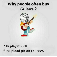 Follow our new page - @sadcasm.co: Why people often buy  Guitars ?  *To play it-5%  *To upload pic on Fb-95% Follow our new page - @sadcasm.co