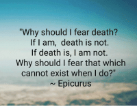 """Atheist girl: """"Why should I fear death?  If I am, death is not.  If death is, I am not.  Why should I fear that which  cannot exist when I do?""""  Epicurus Atheist girl"""