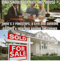 WHY SHOULD WE  BUY THIS HOUSE  THERE's 2 POKESTOPS, A GYM AND SOMEONE  CATCHEDANEMI  SOLD  FOR  TIT TTTT  SALE Today is a Pokémon GO meme day. Even though I don't play it...