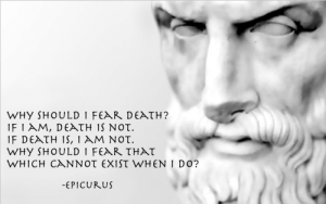 "Tumblr, Blog, and Cool: WHy SHOULDIFEAR DEATH?  1F DEATH 1S, 1 AM NOT.  WHy SHOULD I FEAR τΗΑτ  WHICH CAN N。τ EXIST WH  I DO?  -EPICURUS great-quotes:  ""Why should I fear…"" - Epicurus [1236x774]MORE COOL QUOTES!"