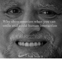 Smile, Human, and Can: Why show emotion when you can  smile and avoid human interaction  Just hide it