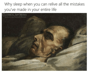 Facebook, Life, and Memes: Why sleep when you can relive all the mistakes  you've made in your entire life  CLASSICAL ART MEMES  facebook.cotm/classicalartiremes
