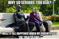 *Story Time* 😊💋  ♡♢ Harley Quinn ♢♡ #GothamCityMemes: WHY SO SERIOUS. YOU ASK?  WELL IT ALL HAPPENED WHEN MY PARENTS LEFT  THE THEATER AND *Story Time* 😊💋  ♡♢ Harley Quinn ♢♡ #GothamCityMemes