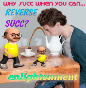Succ, Can, and Enlightenment: WHY SUCC WHen you can...  REVERSE  SUCC?  enlightenment enlightenment https://t.co/ItUSsGLVeJ
