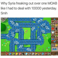 WHO PLAYS BTD 💀😭: Why Syria freaking out over one MOAB  likelhad to deal with 10000 yesterday.  Smh  Bloons A1 WHO PLAYS BTD 💀😭
