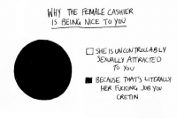 "Fucking, Tumblr, and Blog: WHY THE EMALE CASHIER  IS BEING NICE To yoU  SHE IS UNCONTROLLABLy  SEXUALLY ATTRACTED  To Yov  ■ BECAUSE THAT'S LITERALLY  HER FUCKING JoB Yow  CRETIN <p><a href=""http://celticpyro.tumblr.com/post/153265565739/chuckdrawsthings-a-handy-guide-but-she-is"" class=""tumblr_blog"">celticpyro</a>:</p>  <blockquote><p><a class=""tumblr_blog"" href=""http://chuckdrawsthings.tumblr.com/post/150881625363"">chuckdrawsthings</a>:</p><blockquote> <p>a handy guide</p> </blockquote> <p>But she *is* checking you out. 👀</p></blockquote>"