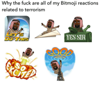 Fuck, Terrorism, and Irl: Why the fuck are all of my Bitmoji reactions  related to terrorism  LET'S  DO THIS  YES SIR  SO