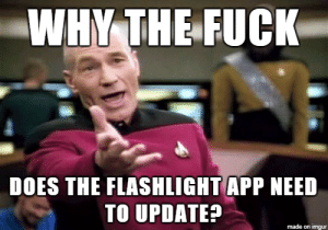 Flashlight, Fuck, and Imgur: WHY THE FUCK  DOES THE FLASHLIGHT APP NEED  TO UPDATE?  made on imgur Can anyone shed some light on this?