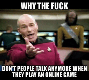Fuck, Game, and Time: WHY THE FUCK  DONT PEOPLE TALKANYMORE WHEN  THEY PLAY AN ONLINE GAME What I think every time I play an online game