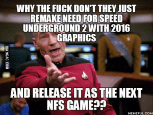 Fuck, Song, and Nfs: WHY THE FUCK DONT THEY JUST  REMAKENEEDFOR-SPEED  UNDERGROUND 2WITH 2016  GRAPHICS  AND RELEASE ITAS THE NEXT  NFS GAMEP?  MEMEFULCOM When you hear that Riders on the storm song