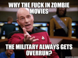 Movies, Fuck, and Zombie: WHY THE FUCK IN ZOMBIE  MOVIES  THE MILITARY ALWAYS GETS  OVERRUN?  MEMEFULCOM So all the firepower and TANKS are no macth to zobies