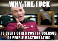 What The Hell Is Going On: WHY THE FUCK  IS EVERY OTHER POST IN USERSUB  OF PEOPLE MASTURBATING  made on imgur