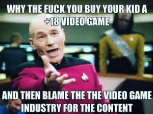 Fuck You, Fuck, and Game: WHY THE FUCK YOU BUY YOUR KID A  18 VIDEOGAME  AND THEN BLAME THE THE VIDEO GAME  INDUSTRY FOR THE CONTENT The world as we know it