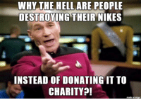Lmao, Imgur, and Hell: WHY THE HELL ARE PEOPLE  DESTROYING THEIR NIKES  INSTEAD OF DONATING IT TO  CHARITY  made on imgur LMAO