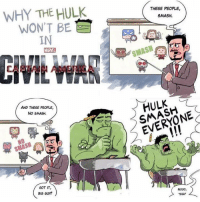 America, Memes, and Smashing: WHY THE HULK  WONT BE  IN  THESE PEOPLE,  SMASH.  SMASN  APTAIN AMERICA  AND THESE PEOPLE,  NO SMASH  HULK  SMASH  SMASH16  GOT IT,  BIG GUY?  NooO,  SIGH