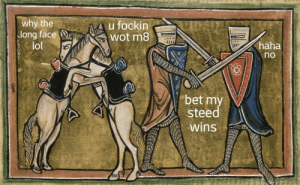 Bitch, Lol, and Haha: why the  long face  lol  u fockin  wot m8  haha  no  bet my  steed  wins Bitch I will trample you.