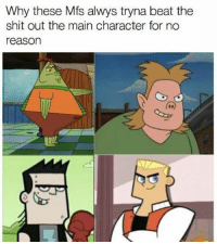 True 😂😂😂: Why these Mfs alwys tryna beat the  shit out the main character for no  eason True 😂😂😂
