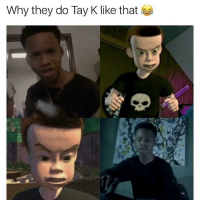 How they do Tay K like this 😁😂😂: Why they do Tay K like that How they do Tay K like this 😁😂😂