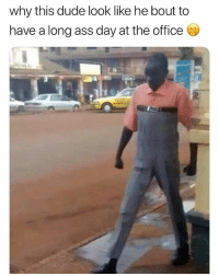 Ass, Dude, and The Office: why this dude look like he bout to  have a long ass day at the office @djbewbz