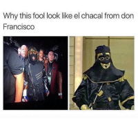 Bruh, Memes, and Mexican: Why this fool look like el chacal from don  Francisco Bruh 😂😂😂  Follow us Mexican Problems  👈