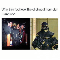 Memes, Mexican, and Don Francisco: Why this fool look like el chacal from don  Francisco  IA For reals 😂😬 FOLLOW US➡️ @so.mexican