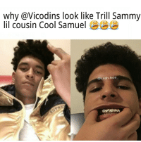 why @Vicodins look like Trill Sammy  lil cousin Cool Samuel  cash. hoe OC deadass that shits spot on 😂😂😂😭😭 My collab with @cash.hoe_