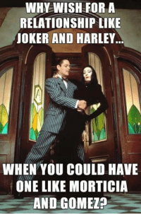 (y) Fantasy and Sci-Fi Rock My World: WHY WISH FOR A  RELATIONSHIP LIKE  JOKER AND HARLEY.  WHEN YOU COULD HAVE  ONE LIKE MORTICIA  AND GOMEZP (y) Fantasy and Sci-Fi Rock My World