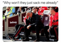 """Memes, 🤖, and Why: """"Why won't they just sack me already""""  betway  betway  betway  betway n  way  tway José.."""
