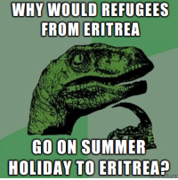 WHY WOULD REFUGEES  FROM ERITREA  GO ON SUMMER  HOLIDAY TO ERITREA