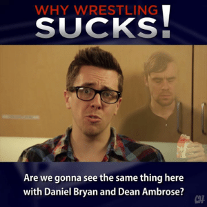 Cutting Edge CBD Technology - stays in your bloodstream 80% longer than other methods of CBD: http://bit.ly/RstChbVV: WHY WRESTLING  SUCKS  Are we gonna see the same thing here  with Daniel Bryan and Dean Ambrose?  CH Cutting Edge CBD Technology - stays in your bloodstream 80% longer than other methods of CBD: http://bit.ly/RstChbVV