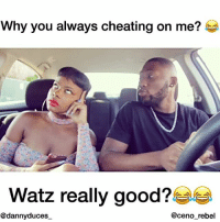 Ass, Beyonce, and Cheating: Why you always cheating on me?  Watz really good?Ji  @dannyduces  @ceno_rebel When u just tired of his ass cheating on u all the time n u just fed up with everything 😂😂 tagafriend Featuring: @ceno_rebel theshaderoom worldstar wshh thecutlife selfie relationshipgoals rihanna cardib rkelly viral hoodclips kyliejenner migos frenchmontana 50cent girl relationshipgoals amberrose meekmill nickiminaj djkhaled jayz beyonce kimkardashian tmz funnymemes hilarious balleralert ratchet @worldstar @theshaderoom @balleralert @hoodclips @mediatake.out