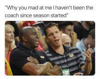 """Basketball, Nba, and Sports: """"Why you mad at me l haven't been the  coach since season started"""" LeCoach 😂"""