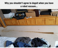 """Tumblr, Blog, and Vacuum: Why you shouldn't agree to dogsit when you have  a robot vacuum... <p><a href=""""https://epicjohndoe.tumblr.com/post/175519606944/everything-is-worst-now"""" class=""""tumblr_blog"""">epicjohndoe</a>:</p>  <blockquote><p>Everything Is Worst Now</p></blockquote>"""