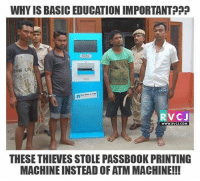 Memes, 🤖, and Atm: WHYIS BASIC EDUCATION IMPORTANT?  THE LEE  V CJ  WWW. RVCJ.COM  THESE THIEVESSTOLE PASSB00K PRINTING  MACHINEINSTEADOF ATM MACHINE!!! BC! Hadd hai.. rvcjinsta