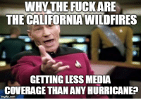 Life, California, and Advice Animals: WHYTHE FUCKARE  THE CALIFORNIA WILDFIRES  GEITING LESS MEDIA  COVERAGE THAN ANY HURRICANEA