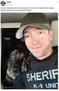 Thank you two for your service  🎖️: WIBW  8 hrs  BW  Get you someone who looks at you the way this K-9 looks at his deputy.  (Photo: Maricopa County Sheriff's Office)  SHERIF  K-9 UN Thank you two for your service  🎖️