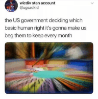 Memes, Stan, and Government: wicdiv stan account  @ugsadkid  the US government deciding which  basic human right it's gonna make us  beg them to keep every month IVE COME FULL CIRCLE WITH PFPS 💀💀💀💀💀💀💀 that wasn't even up for debate