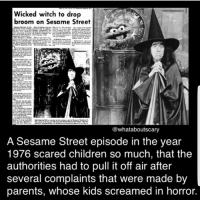 Anna, Children, and Creepy: Wicked witch to drop  K  broom on Sesame Street  @whataboutscary  A Sesame Street episode in the year  1976 scared children so much, that the  authorities had to pull it off air after  several complaints that were made by  parents, whose kids screamed in horror. Hello! I am Fer from @whataboutscary and i am here to post for Anna because she has a test week! -Fer . . . horror spooky creepy scary haunted haunting terror sesamestreet wickedwitch wickedwitchofthewest