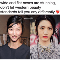 Memes, Western, and Beauty Standards: wide and flat noses are stunning,  don't let western beauty  standards tell you any differently  @asiangirlsunited they're gorgeous i'm so shook i wanna do posts about specific countries in Asia so comment some u want me to post about 💖