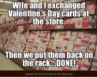 Head, Valentine's Day, and Wife: Wife andlexchanged  Valentine's Day cards at  the store.  VALENTINES DAT  Then we put them backon  the rack. DONE  SHARED ON I'M NOT RIGHT IN THE HEAD.COM