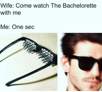 That's gonna be a no from me dawg.: Wife: Come watch The Bachelorette  with me  Me: One sec That's gonna be a no from me dawg.