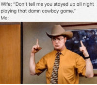 """Funny, Shit, and Game: Wife: """"Don't tell me you stayed up all night  playing that damn cowboy game.""""  Me: Our page @gamersdoingstuff is funny as shit and a must follow if you like gaming"""