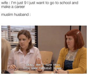 Muslim, Savage, and School: wife I'm just 9 I just want to go to school and  make a career  muslim husband  Okay, don t turn this  into some feminist issue. Only time Pam was being a savage