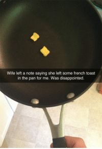 Disappointed, French Toast, and Wife: Wife left a note saying she left some french toast  in the pan for me. Was disappointed. <p>Y lo que pasa cuando te casas con Ms. Trollface</p> <p>&lsquo;Mi mujer me dejó una nota donde ponía que me había dejado unas tostadas en la sartén&rsquo;</p>