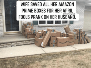 Amazon, Amazon Prime, and Memes: WIFE SAVED ALL HER AMAZON  PRIME BOXES FOR HER APRIL  FOOLS PRANK ON HER HUSBAND. 🤣🤣🤣 Classic