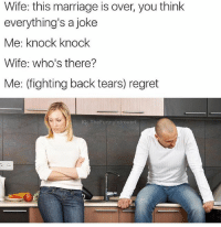 Marriage, Meme, and Regret: Wife: this marriage is over, you think  everything's a joke  Me: knock knock  Wife: who's there?  Me: (fighting back tears) regret  IG: TheFunnyintrovert @_theblessedone was voted best meme account of 2018 and it isn't even 2018 yet