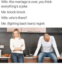 "Marriage, Regret, and Tumblr: Wife: this marriage is over, you think  everything's a joke  Me: knock knock  Wife: who's there?  Me: (fighting back tears) regret  IG: TheFunnylntrovert <p><a href=""http://memehumor.net/post/171156870151/what-a-punchline"" class=""tumblr_blog"">memehumor</a>:</p>  <blockquote><p>What a punchline.</p></blockquote>"
