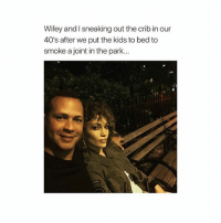 Memes, Kids, and Acting: Wifey and I sneaking out the crib in our  40's after we put the kids to bed to  smoke a joint in the park... Acting like teenager's all over again..💑😂😂